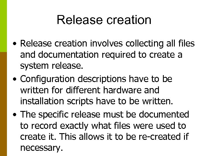Release creation • Release creation involves collecting all files and documentation required to create