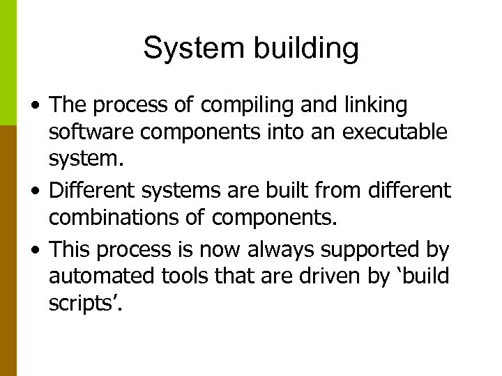 System building • The process of compiling and linking software components into an executable