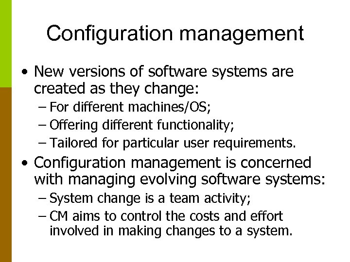Configuration management • New versions of software systems are created as they change: –