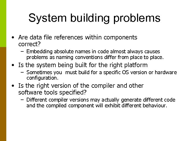 System building problems • Are data file references within components correct? – Embedding absolute