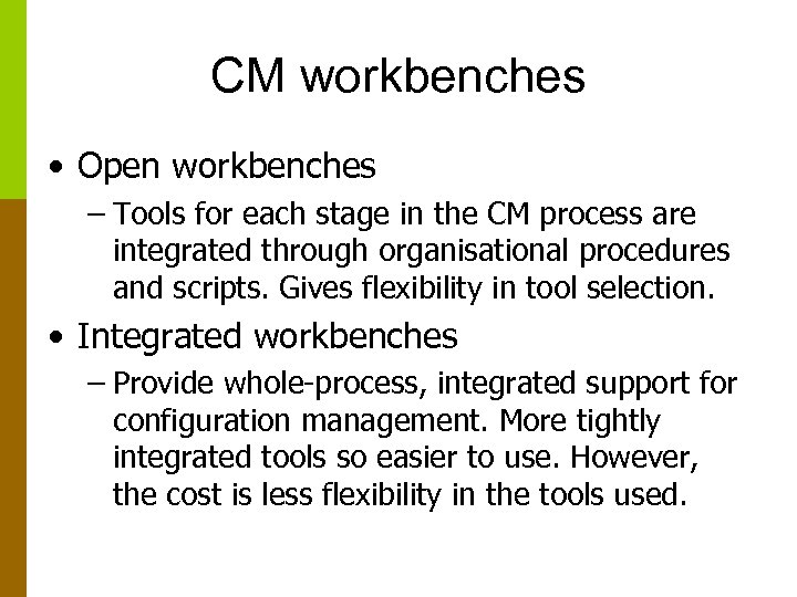 CM workbenches • Open workbenches – Tools for each stage in the CM process
