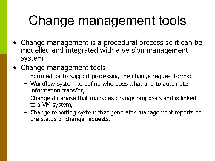 Change management tools • Change management is a procedural process so it can be