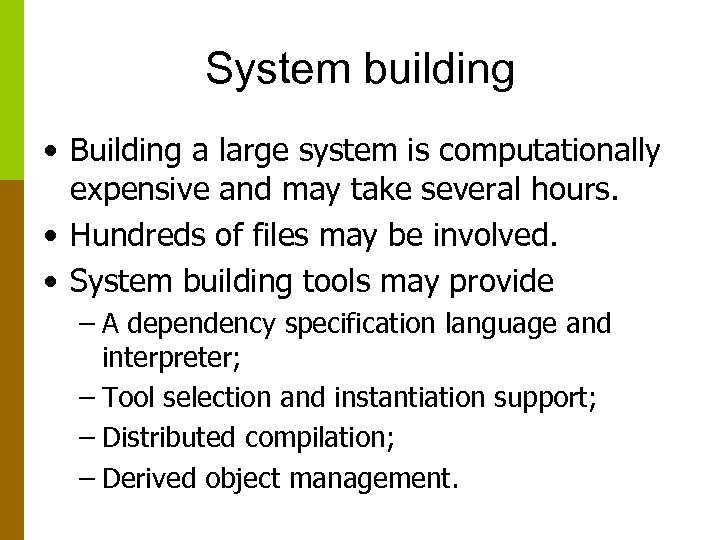System building • Building a large system is computationally expensive and may take several