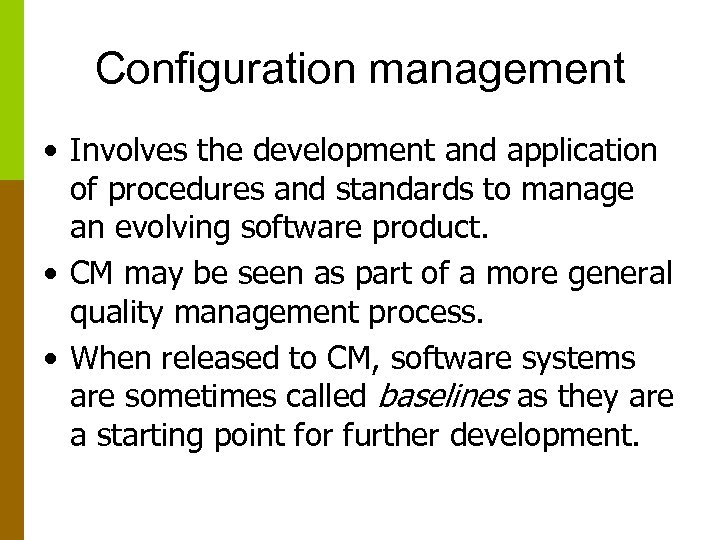 Configuration management • Involves the development and application of procedures and standards to manage