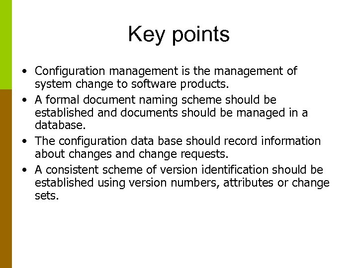Key points • Configuration management is the management of system change to software products.
