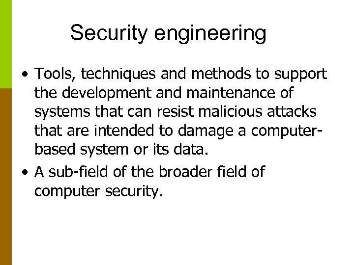 Security engineering • Tools, techniques and methods to support the development and maintenance of