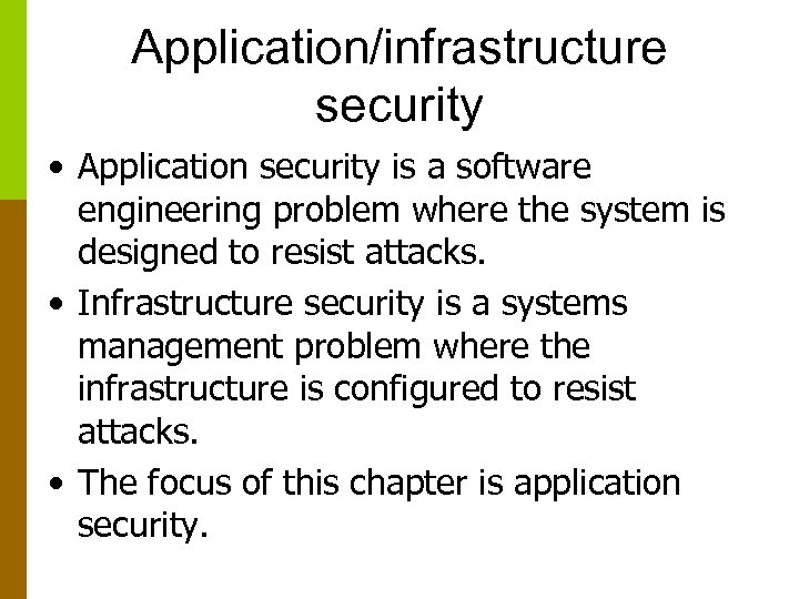 Application/infrastructure security • Application security is a software engineering problem where the system is