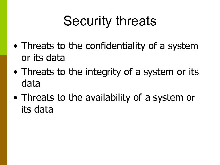 Security threats • Threats to the confidentiality of a system or its data •