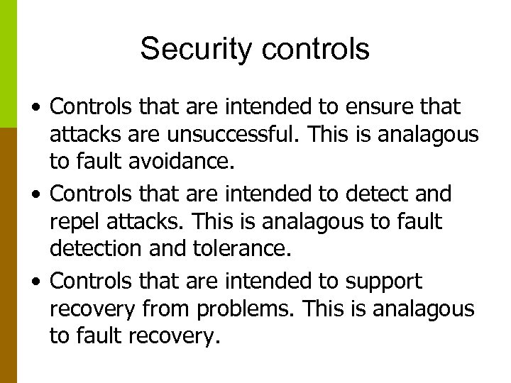 Security controls • Controls that are intended to ensure that attacks are unsuccessful. This