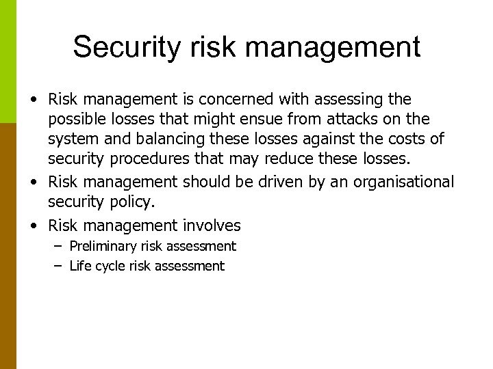 Security risk management • Risk management is concerned with assessing the possible losses that