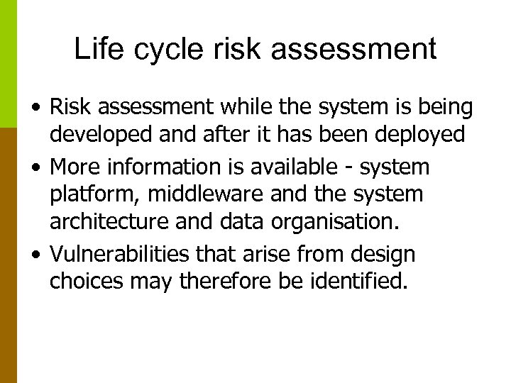 Life cycle risk assessment • Risk assessment while the system is being developed and