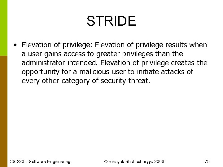 STRIDE • Elevation of privilege: Elevation of privilege results when a user gains access