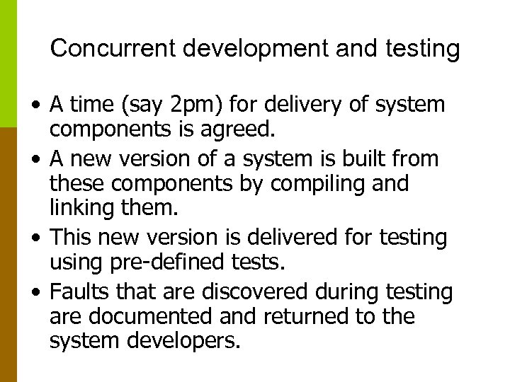 Concurrent development and testing • A time (say 2 pm) for delivery of system