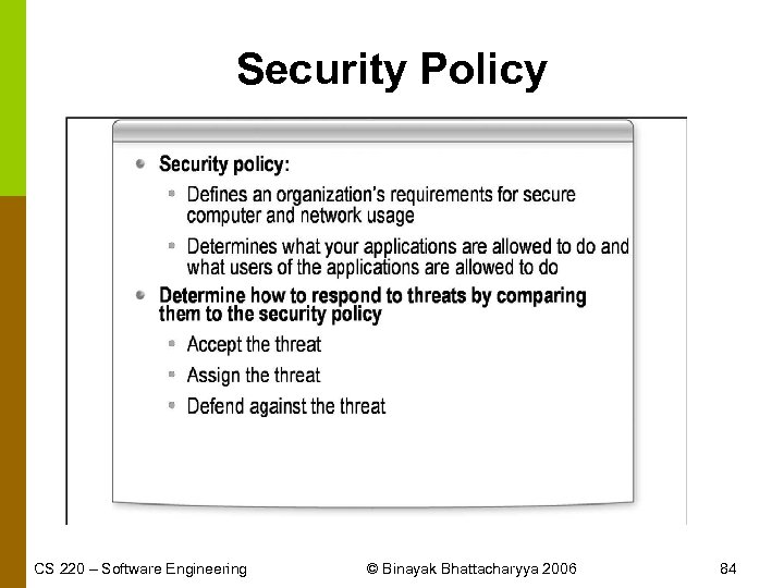 Security Policy CS 220 – Software Engineering © Binayak Bhattacharyya 2006 84