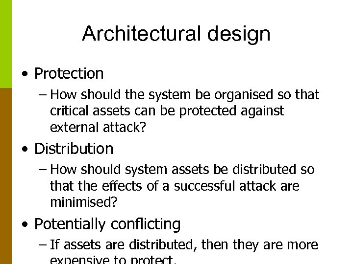 Architectural design • Protection – How should the system be organised so that critical