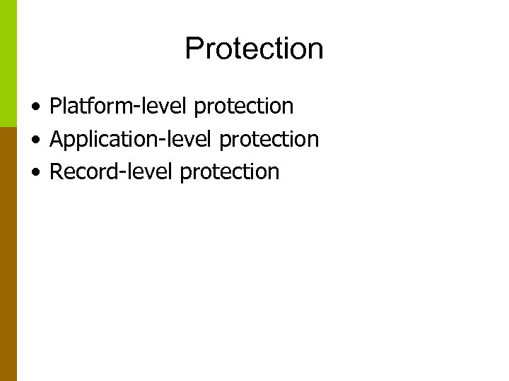 Protection • Platform-level protection • Application-level protection • Record-level protection