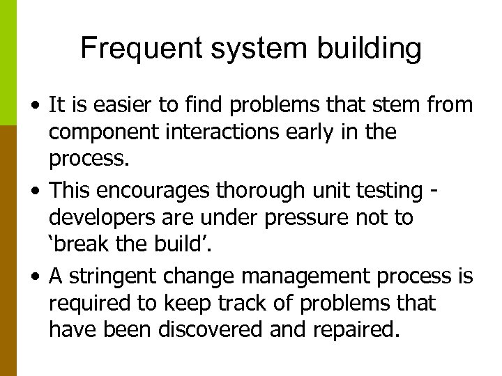Frequent system building • It is easier to find problems that stem from component