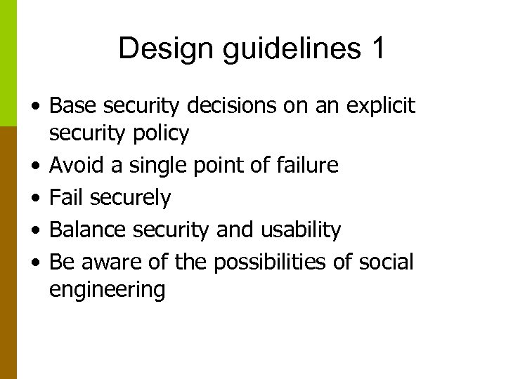 Design guidelines 1 • Base security decisions on an explicit security policy • Avoid