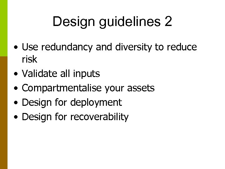 Design guidelines 2 • Use redundancy and diversity to reduce risk • Validate all