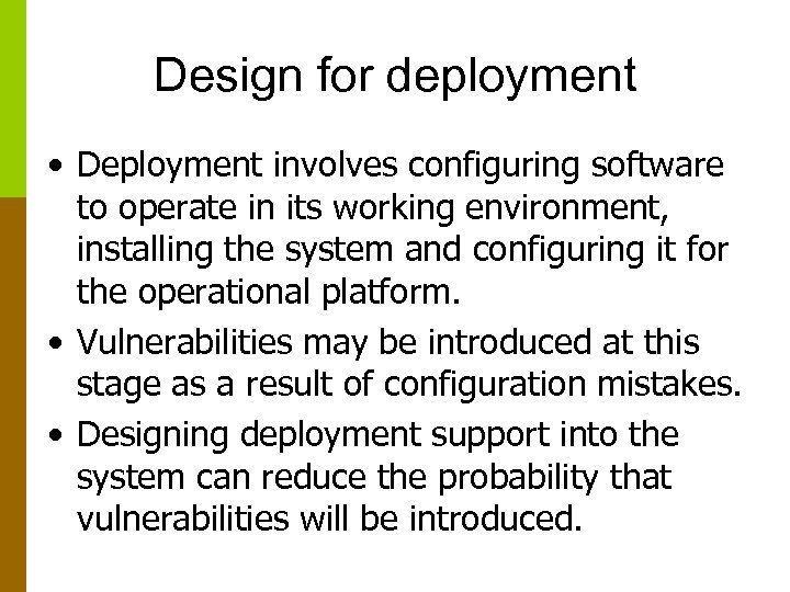 Design for deployment • Deployment involves configuring software to operate in its working environment,