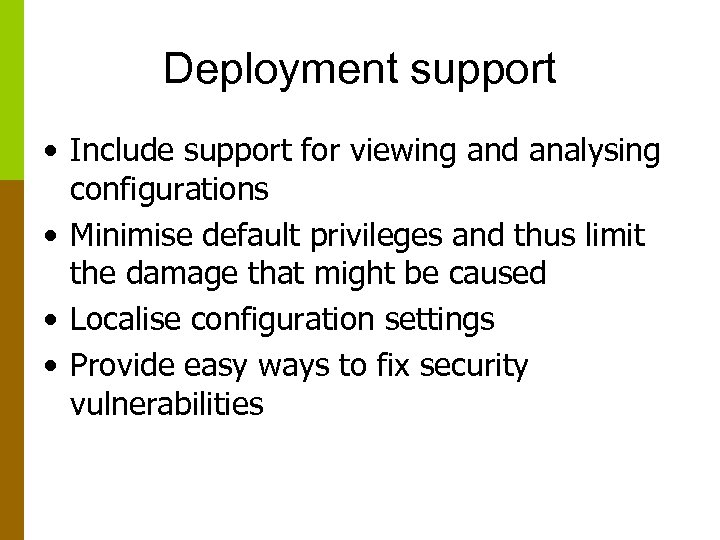 Deployment support • Include support for viewing and analysing configurations • Minimise default privileges
