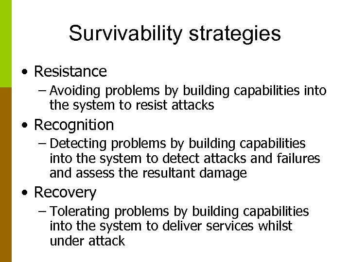 Survivability strategies • Resistance – Avoiding problems by building capabilities into the system to