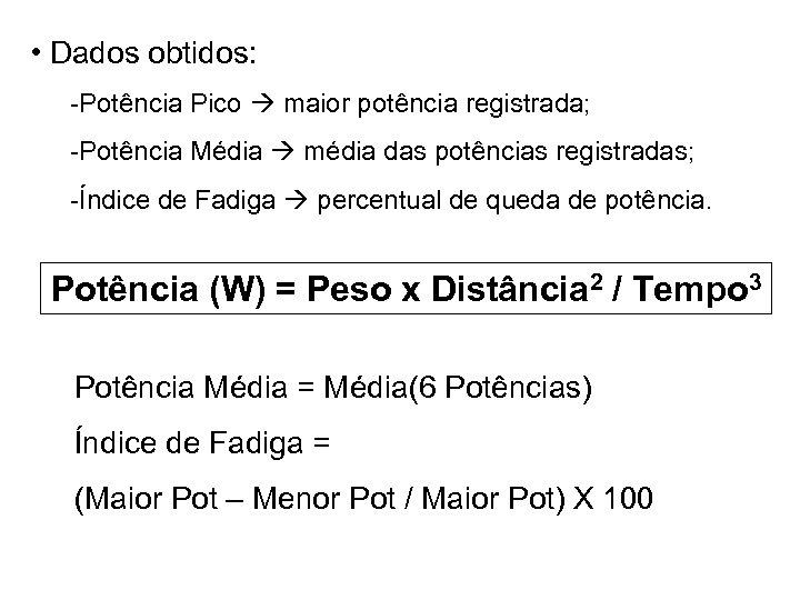 • Dados obtidos: -Potência Pico maior potência registrada; -Potência Média média das potências