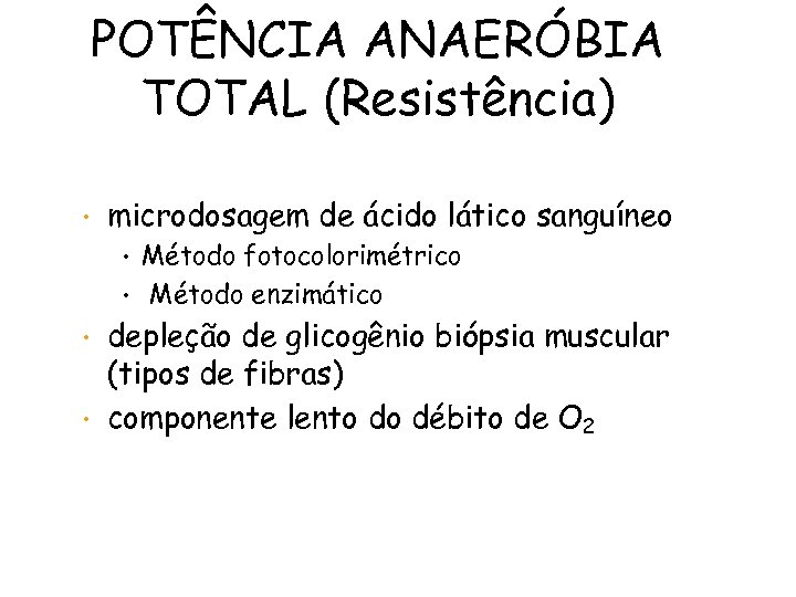 POTÊNCIA ANAERÓBIA TOTAL (Resistência) • microdosagem de ácido lático sanguíneo Método fotocolorimétrico • Método