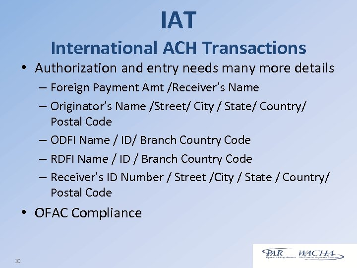IAT International ACH Transactions • Authorization and entry needs many more details – Foreign