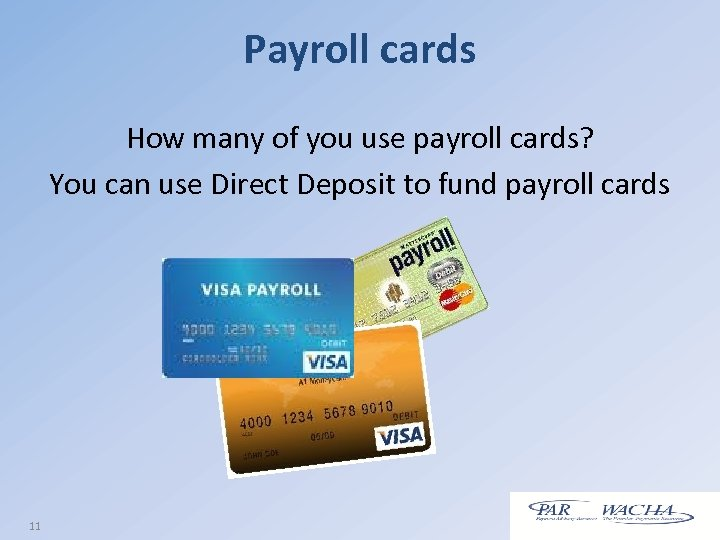 Payroll cards How many of you use payroll cards? You can use Direct Deposit