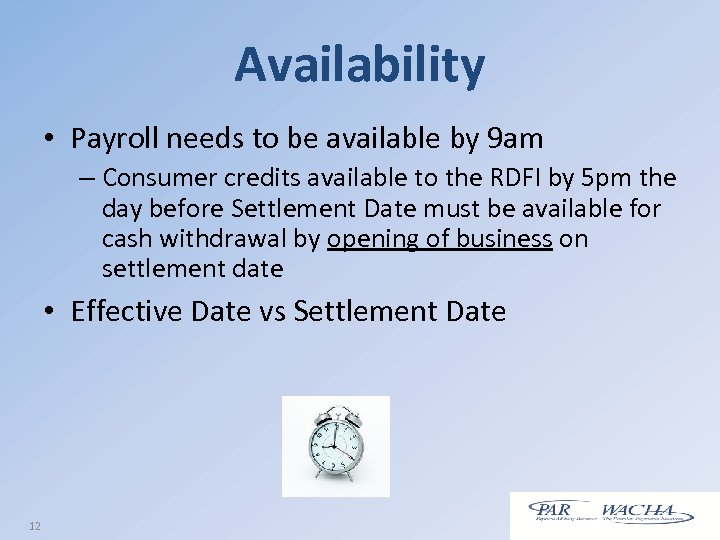 Availability • Payroll needs to be available by 9 am – Consumer credits available
