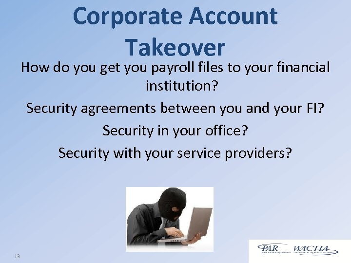 Corporate Account Takeover How do you get you payroll files to your financial institution?