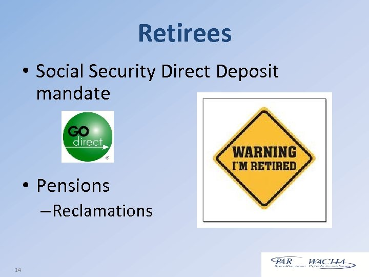 Retirees • Social Security Direct Deposit mandate • Pensions – Reclamations 14