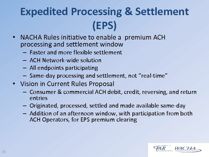 Expedited Processing & Settlement (EPS) • NACHA Rules initiative to enable a premium ACH