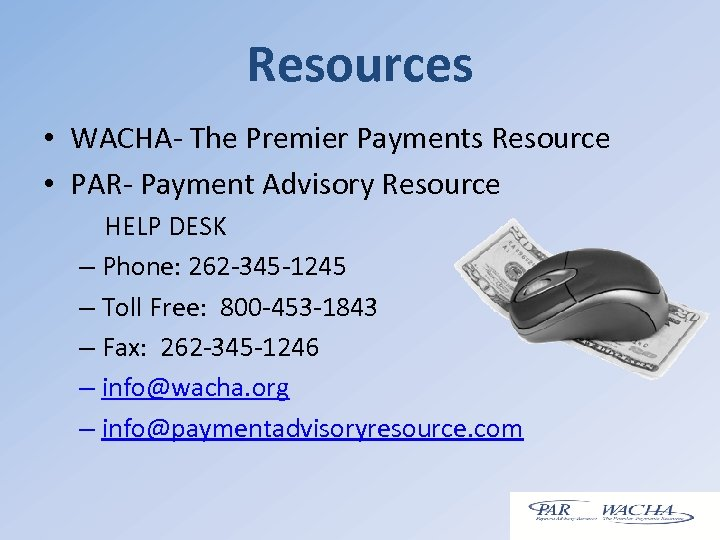 Resources • WACHA- The Premier Payments Resource • PAR- Payment Advisory Resource HELP DESK