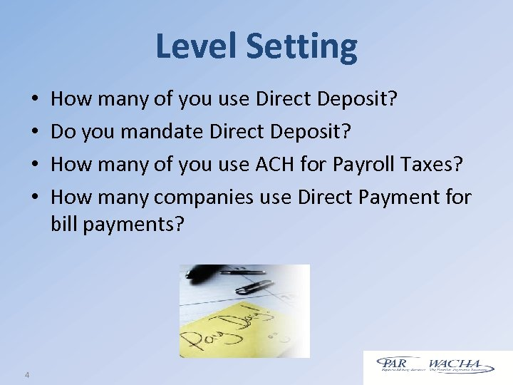 Level Setting • • 4 How many of you use Direct Deposit? Do you