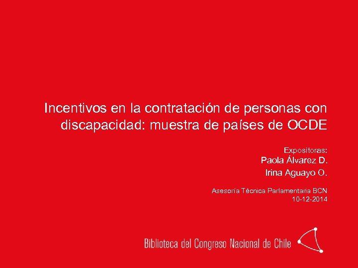 Incentivos en la contratación de personas con discapacidad: muestra de países de OCDE Expositoras: