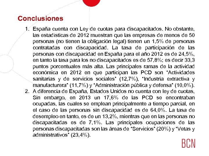 Conclusiones 1. España cuenta con Ley de cuotas para discapacitados. No obstante, las estadísticas