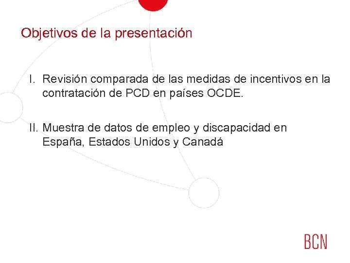 Objetivos de la presentación I. Revisión comparada de las medidas de incentivos en la