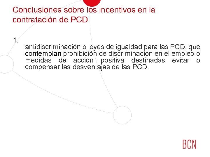 Conclusiones sobre los incentivos en la contratación de PCD 1. antidiscriminación o leyes de