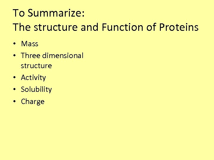 To Summarize: The structure and Function of Proteins • Mass • Three dimensional structure