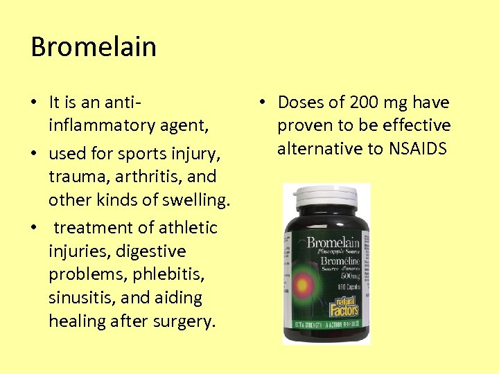 Bromelain • It is an antiinflammatory agent, • used for sports injury, trauma, arthritis,