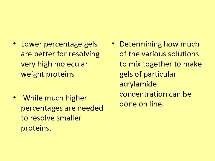 • Lower percentage gels are better for resolving very high molecular weight proteins