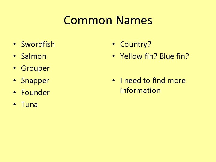 Common Names • • • Swordfish Salmon Grouper Snapper Founder Tuna • Country? •