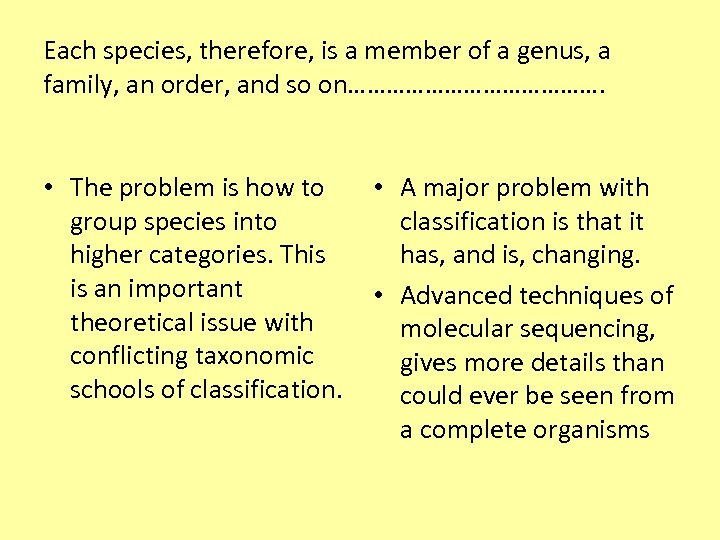 Each species, therefore, is a member of a genus, a family, an order, and