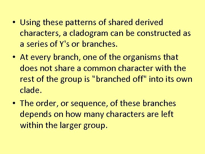 • Using these patterns of shared derived characters, a cladogram can be constructed