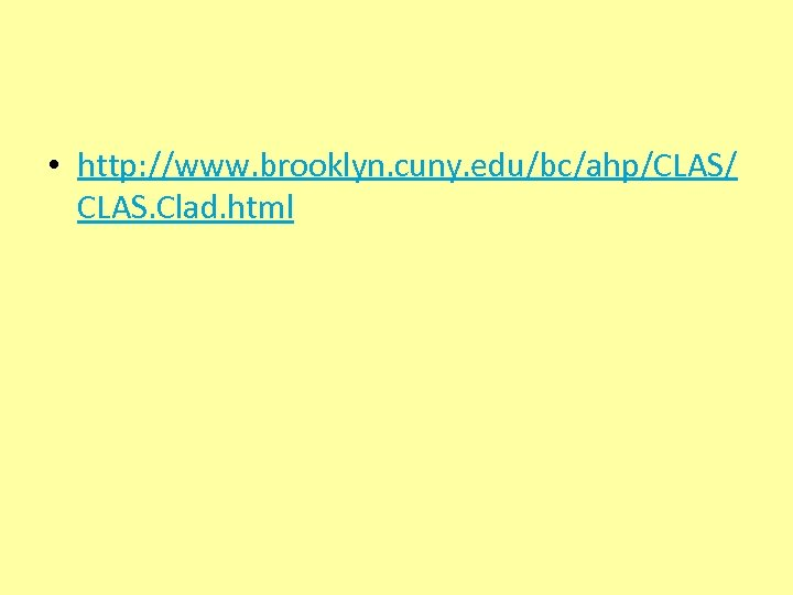 • http: //www. brooklyn. cuny. edu/bc/ahp/CLAS/ CLAS. Clad. html