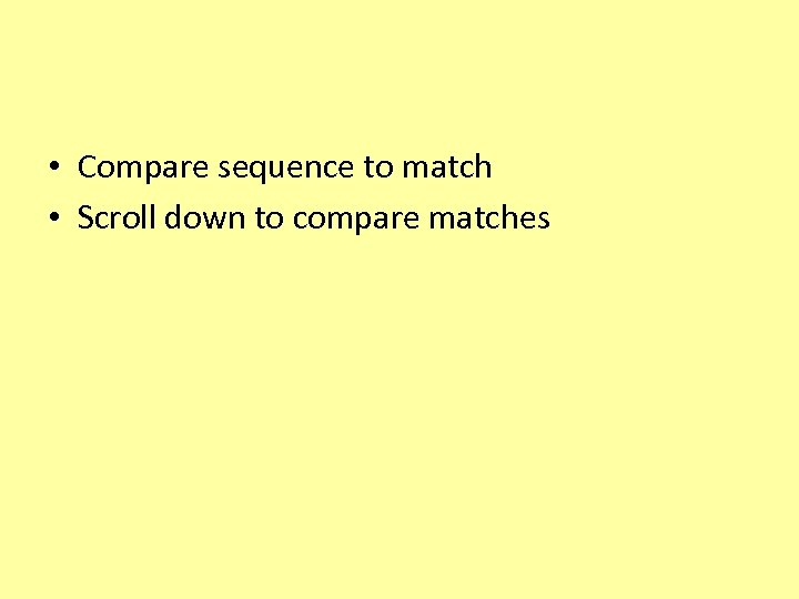 • Compare sequence to match • Scroll down to compare matches