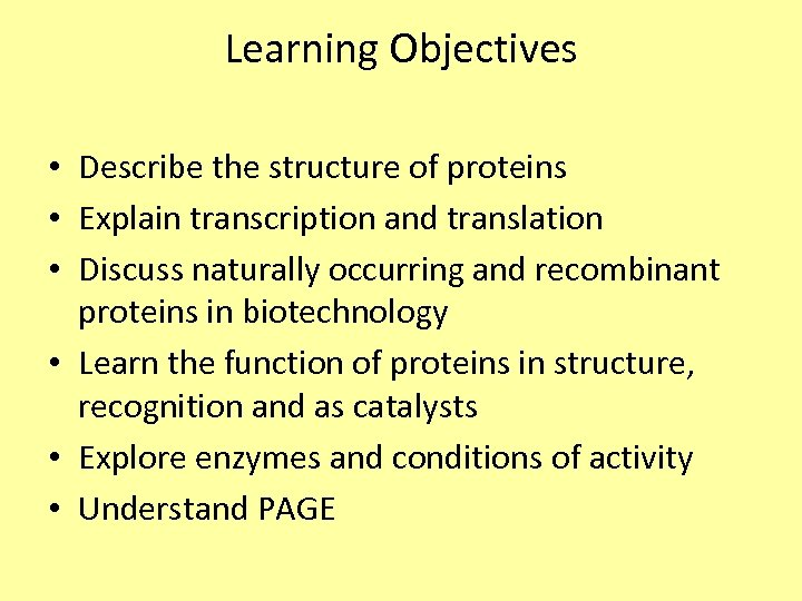 Learning Objectives • Describe the structure of proteins • Explain transcription and translation •