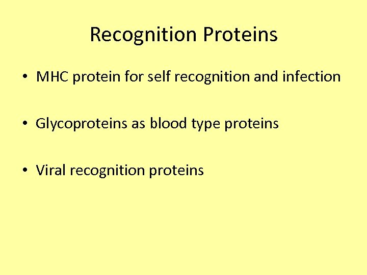 Recognition Proteins • MHC protein for self recognition and infection • Glycoproteins as blood